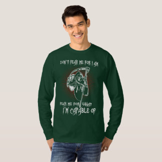 Dont Fear Me For Im Fear Me For  What Im Capable O T-Shirt