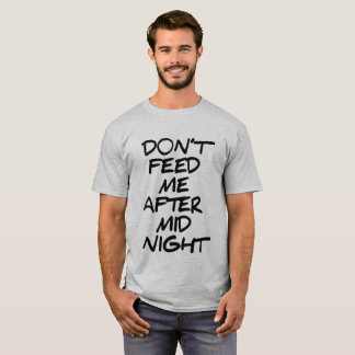 DON'T FEED ME AFTER MIDNIGHT T-Shirt