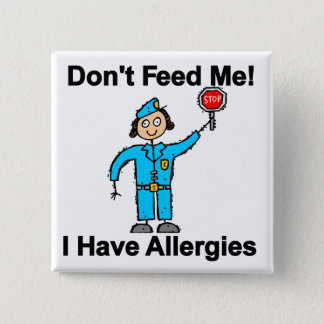 Don't Feed Me I Have Allergies Button