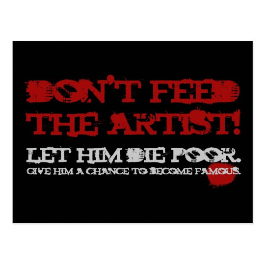 Don't feed the artist! postcard