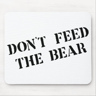 DON'T FEED THE BEAR MOUSE PAD