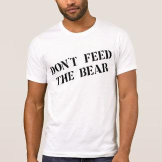 DON'T FEED THE BEAR T-Shirt