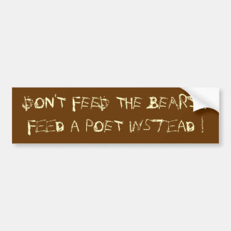 DON'T FEED THE BEARS !Feed a POET instead ! Bumper Sticker