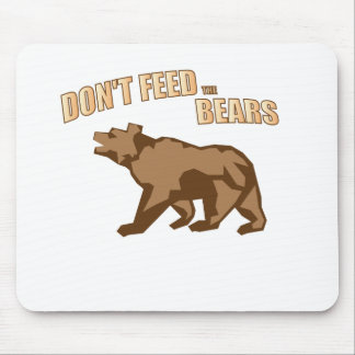 Dont feed the Bears Mouse Pad