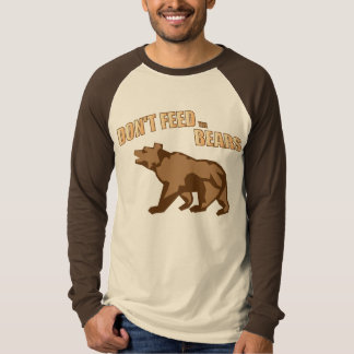 Dont feed the Bears T-Shirts