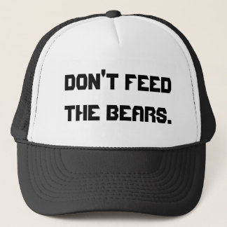 Don't feed the bears. trucker hat