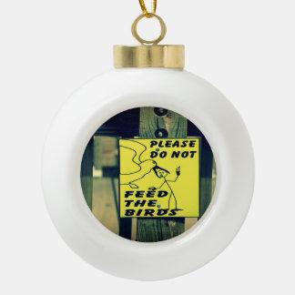 Dont Feed The Birds Ceramic Ball Christmas Ornament