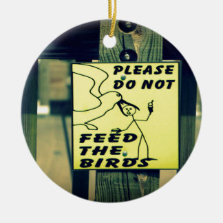 Dont Feed The Birds Ceramic Ornament