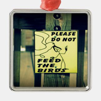 Dont Feed The Birds Metal Ornament