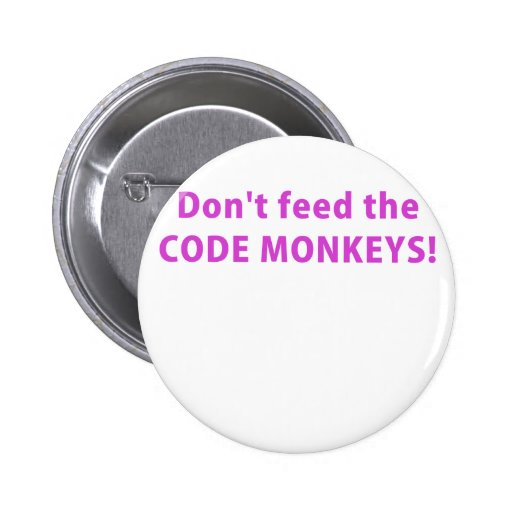 Dont Feed the Code Monkeys Pinback Button