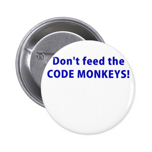 Dont Feed the Code Monkeys Pins