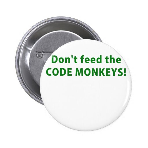 Dont Feed the Code Monkeys Pin