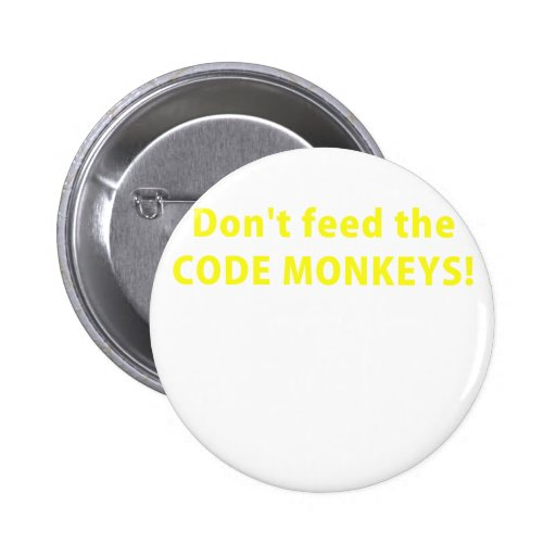 Dont Feed the Code Monkeys Button