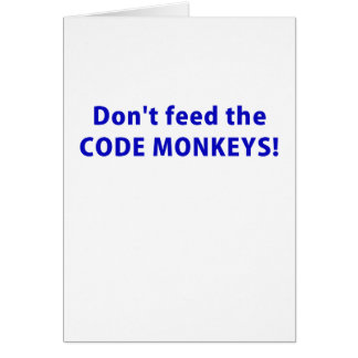 Dont Feed the Code Monkeys Card