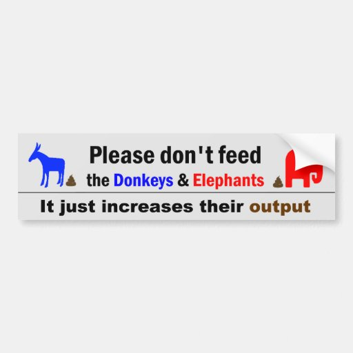 Don't Feed The Donkeys and Elephants Bumper Stickers