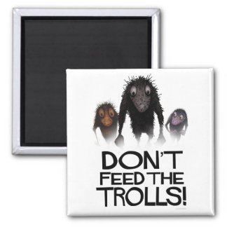 Don't Feed The Trolls! 2 Inch Square Magnet