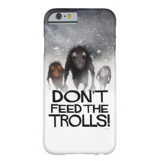 Don't Feed The Trolls! Barely There iPhone 6 Case