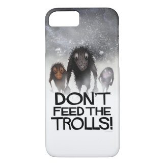 Don't Feed The Trolls! iPhone 7 Case