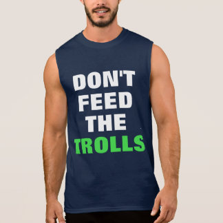 Don't Feed The Trolls Sleeveless Shirt