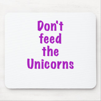 Dont Feed the Unicorns Mouse Pad