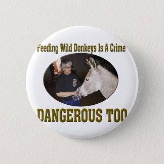 Don't Feed The Wild Donkey Pinback Button