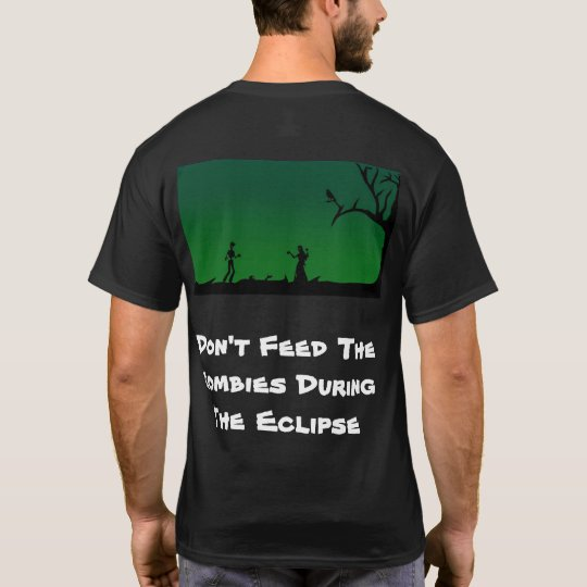 Don't Feed The Zombies During The Eclipse T-Shirt