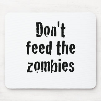 Dont Feed the Zombies Mouse Pad