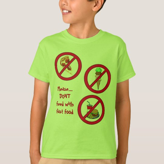 Don't Feed with Fast Food and No Sugary Drinks T-Shirt