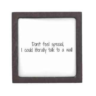 Don't Feel Special I Could Talk To A Wall Keepsake Box