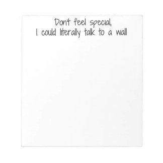 Don't Feel Special I Could Talk To A Wall Notepad