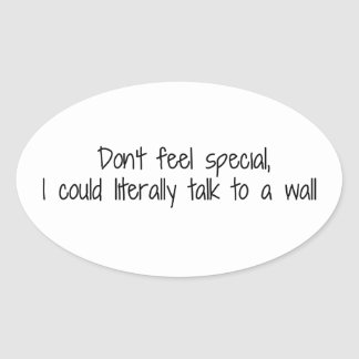 Don't Feel Special I Could Talk To A Wall Oval Sticker