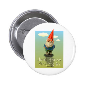 Don't Fence GnoMe In Pinback Button