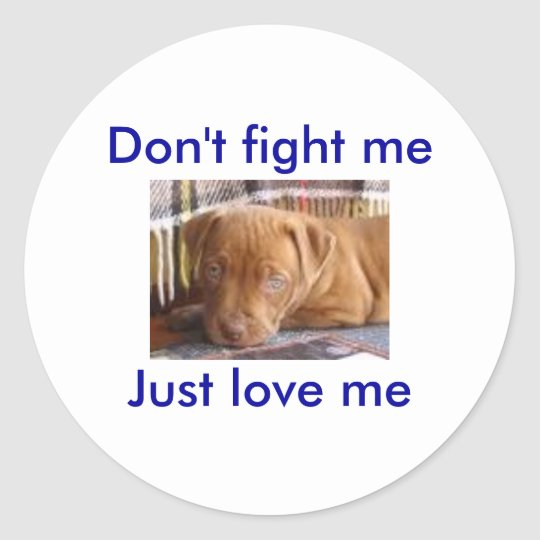 Don't fight meJust love me Classic Round Sticker