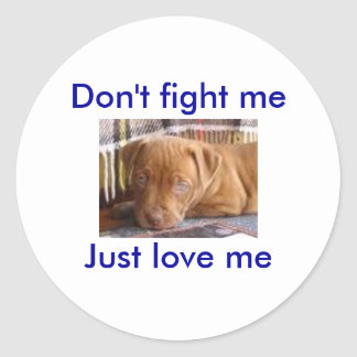 Don't fight meJust love me Round Stickers
