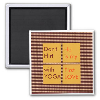 Don't Flirt with Yoga, He is my first Love 2 Inch Square Magnet