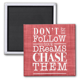 Don't Follow Dreams, Chase Them Quote Magnet