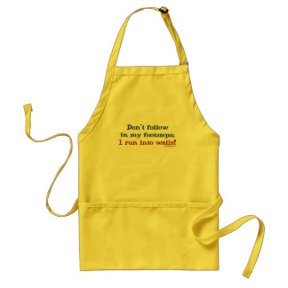 Don't follow in my footsteps; I run into walls. Adult Apron