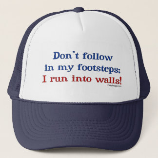 Don't follow in my footsteps; I run into walls. Trucker Hat