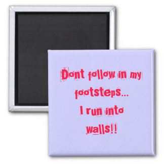 Dont follow in myfootsteps...I run into walls!! 2 Inch Square Magnet