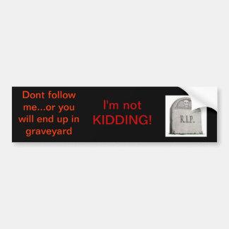 Dont follow me! bumper sticker