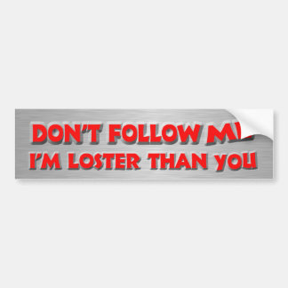 Don't Follow Me Bumper Sticker