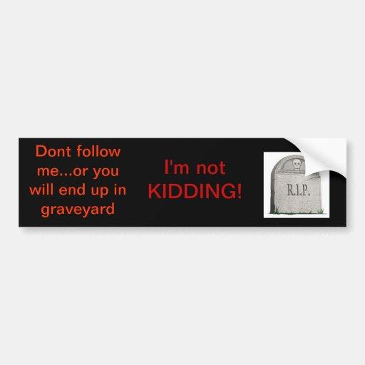 Dont follow me! bumper stickers