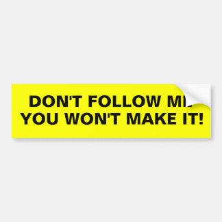 Don't follow me car bumper sticker