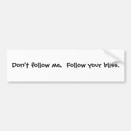 Don't follow me.  Follow your bliss. Car Bumper Sticker
