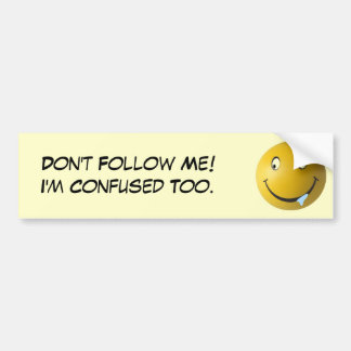 Don't Follow Me! I'm Confused Too. Bumper Stickers
