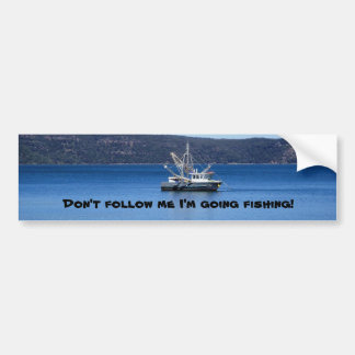 Don't follow me I'm going fishing! Bumper Sticker