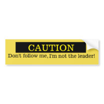 Don't follow me, I'm not the leader Bumper Sticker