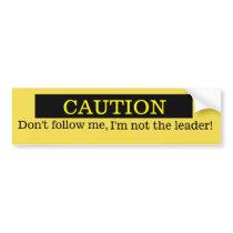 Don't follow me, I'm not the leader Bumper Sticker