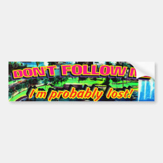DONT FOLLOW ME, IM PROBABLY LOST 2  Bumper Sticker