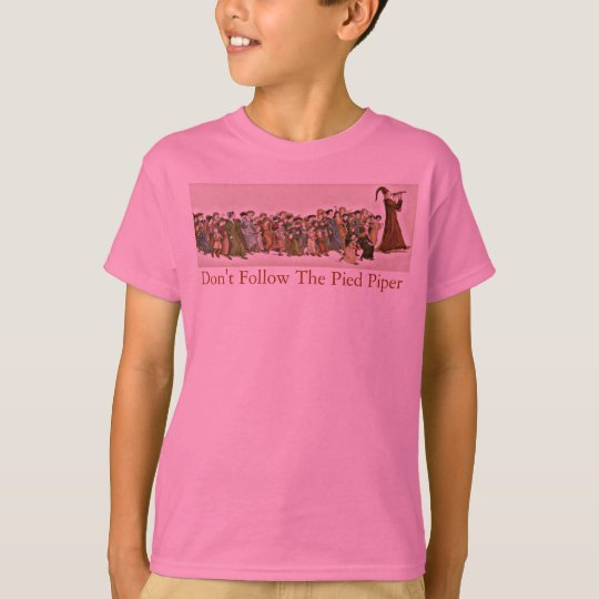 Don't Follow The Pied Piper T-Shirt